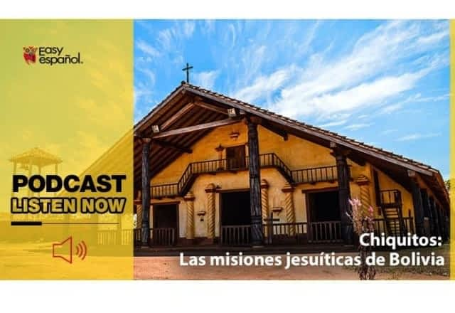 Easy Podcast: Chiquitos, misiones jesuitas en Bolivia - Easy Español