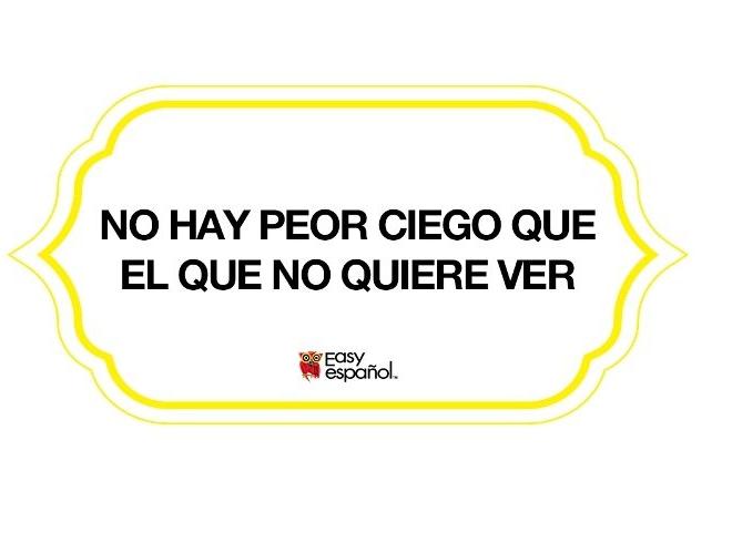 No hay peor ciego que el que no quiere ver - Easy Español