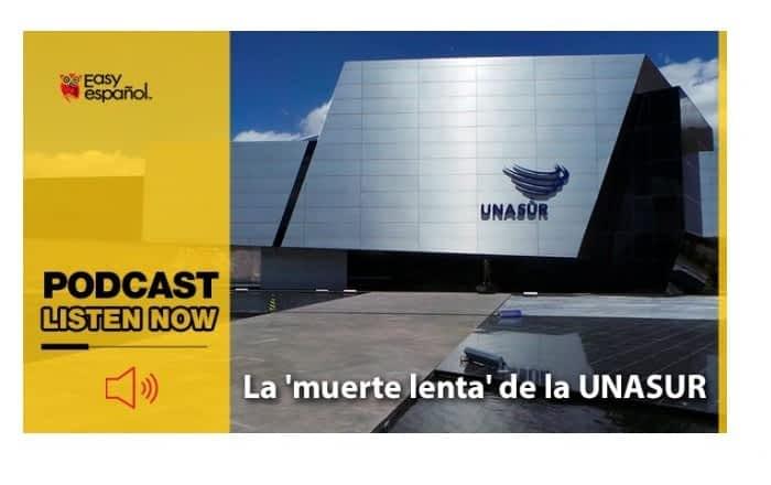 Easy Podcast: La 'muerte lenta' de la UNASUR - Easy Español