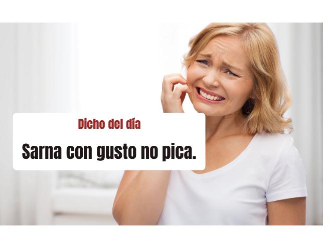 Saying of the day: Sarna con gusto no pica - Easy Español